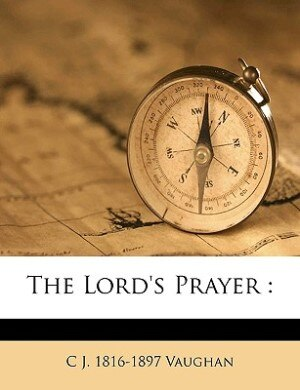The Lord's Prayer by C J. 1816-1897 Vaughan