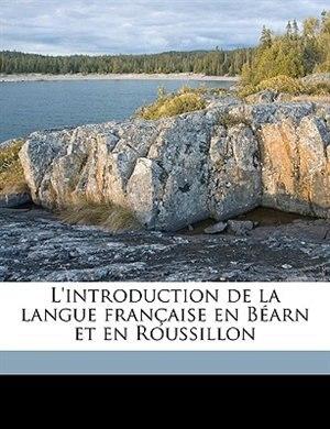 L'introduction de la langue française en Béarn et en Roussillon by Auguste Brun