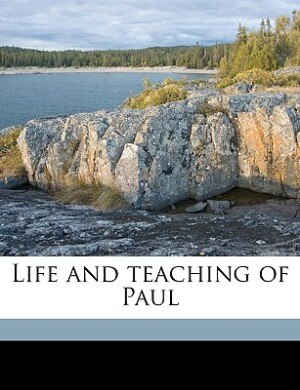 Life and teaching of Paul by Alfred Ernest Garvie