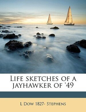 Life sketches of a jayhawker of '49 by L Dow 1827- Stephens