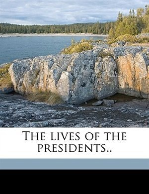 The lives of the presidents.. de William Osborn Stoddard