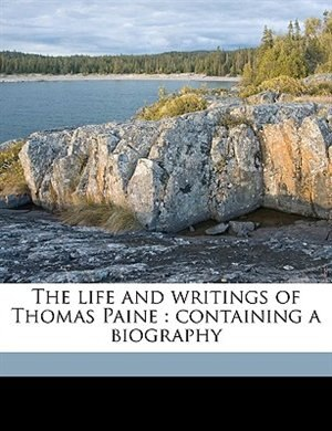 The life and writings of Thomas Paine: Containing A Biography Volume V.9 by Thomas Paine