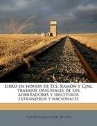 Libro En Honor De D.s. Ramón Y Cjal; Trabajos Originales De Sus Admiradores Y Discípulos…