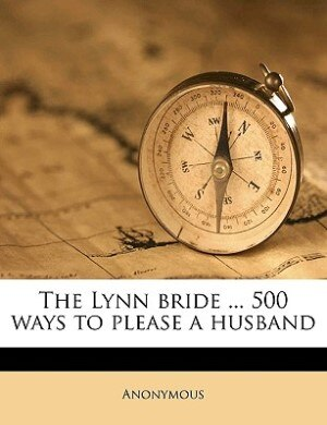 The Lynn bride ... 500 ways to please a husband by Anonymous