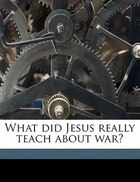 What Did Jesus Really Teach About War?