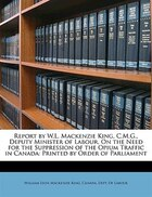 Report By W.l. Mackenzie King, C.m.g., Deputy Minister Of Labour, On The Need For The Suppression…