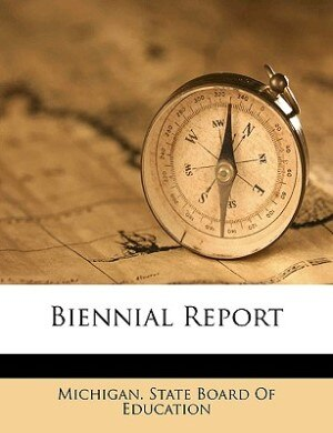Biennial Report by Michigan. State Board Of Education