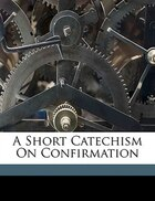 A Short Catechism On Confirmation