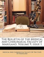 The Bulletin of the Medical and Chirurgical Faculty of Maryland, Volume 9,issue 1