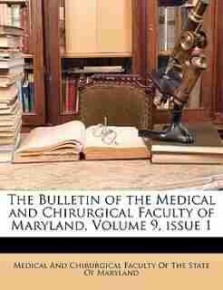 The Bulletin of the Medical and Chirurgical Faculty of Maryland, Volume 9, issue 1 by Medical And Chirurgical Faculty Of The S