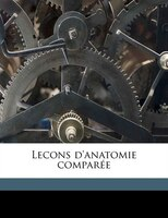 Lecons D'Anatomie Compar E Volume 8