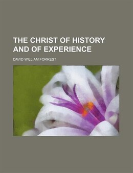 Book The Christ Of History And Of Experience by David William Forrest