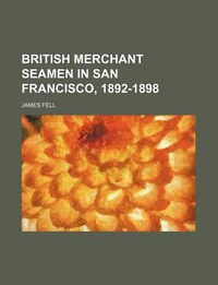 British Merchant Seamen In San Francisco, 1892-1898