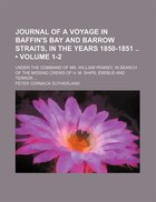 Journal Of A Voyage In Baffin's Bay And Barrow Straits, In The Years 1850-1851 (volume 1-2); Under…