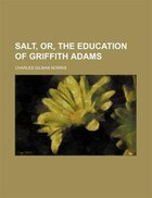 Salt, Or, The Education Of Griffith Adams