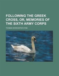 Following The Greek Cross, Or, Memories Of The Sixth Army Corps (volume Pp. 77-559)