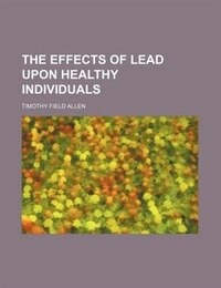 The Effects Of Lead Upon Healthy Individuals