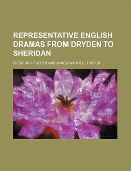 Book Representative English Dramas From Dryden To Sheridan by Frederick Tupper