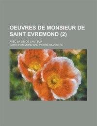 Oeuvres De Monsieur De Saint Evremond; Avec La Vie De L'auteur (2)