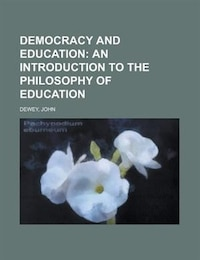 Democracy and Education; An Introduction to the Philosophy of Education