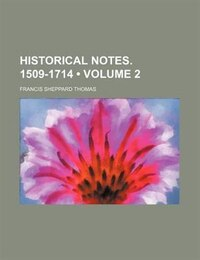 Historical Notes. 1509-1714 (volume 2)