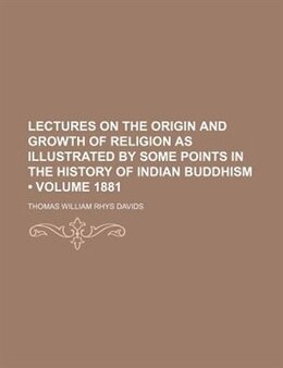 Book Lectures On The Origin And Growth Of Religion As Illustrated By Some Points In The History Of… by Thomas William Rhys Davids