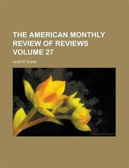 Book The American Monthly Review of Reviews Volume 27 by Albert Shaw