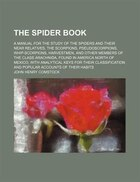 The spider book; a manual for the study of the spiders and their near relatives, the scorpions…