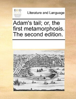 Adam's Tail; Or, The First Metamorphosis. The Second Edition. by See Notes Multiple Contributors