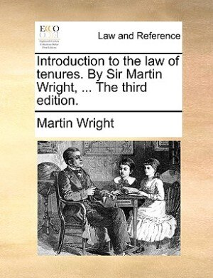 Introduction To The Law Of Tenures. By Sir Martin Wright, ... The Third Edition. by Martin Wright