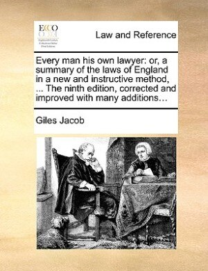 Every Man His Own Lawyer: Or, A Summary Of The Laws Of England In A New And Instructive Method, ... The Ninth Edition, Correc de Giles Jacob