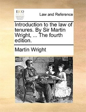 Introduction To The Law Of Tenures. By Sir Martin Wright, ... The Fourth Edition. by Martin Wright