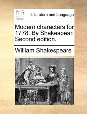 Modern Characters For 1778. By Shakespear. Second Edition. by William Shakespeare