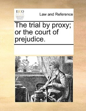 The Trial By Proxy; Or The Court Of Prejudice. by See Notes Multiple Contributors