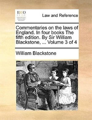 Commentaries On The Laws Of England. In Four Books The Fifth Edition. By Sir William Blackstone, ...  Volume 3 Of 4 by William Blackstone