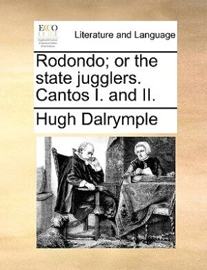 Rodondo; Or The State Jugglers. Cantos I. And Ii. de Hugh Dalrymple