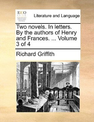 Two Novels. In Letters. By The Authors Of Henry And Frances. ...  Volume 3 Of 4 by Richard Griffith