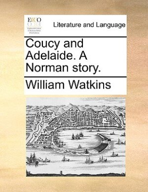 Coucy And Adelaide. A Norman Story. by William Watkins