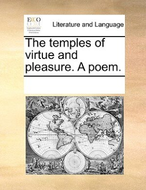 The Temples Of Virtue And Pleasure. A Poem. by See Notes Multiple Contributors