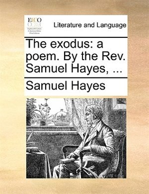 The Exodus: A Poem. By The Rev. Samuel Hayes, ... by Samuel Hayes