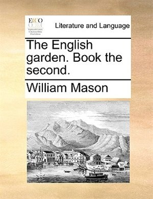 The English Garden. Book The Second. by William Mason