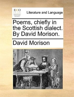 Poems, Chiefly In The Scottish Dialect. By David Morison. by David Morison