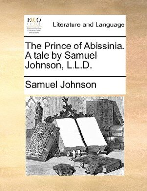 The Prince Of Abissinia. A Tale By Samuel Johnson, L.l.d. by Samuel Johnson