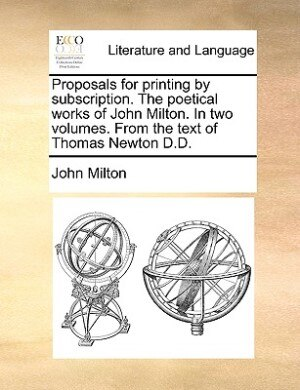 Proposals For Printing By Subscription. The Poetical Works Of John Milton. In Two Volumes. From The Text Of Thomas Newton D.d. by John Milton