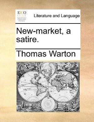 New-market, A Satire. de Thomas Warton