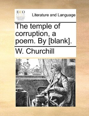 The Temple Of Corruption, A Poem. By [blank]. by W. Churchill