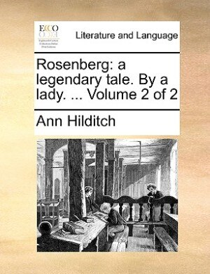 Rosenberg: A Legendary Tale. By A Lady. ...  Volume 2 Of 2 by Ann Hilditch