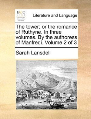 The Tower; Or The Romance Of Ruthyne. In Three Volumes. By The Authoress Of Manfredi.  Volume 2 Of 3 by Sarah Lansdell