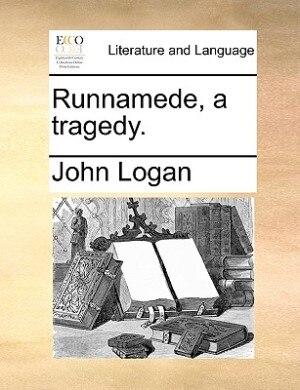 Runnamede, A Tragedy. by John Logan
