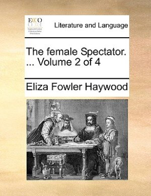 The Female Spectator. ...  Volume 2 Of 4 by Eliza Fowler Haywood